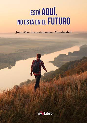 Esta aquí, no está en el futuro de Juan Mari Irazustabarrena Mendizábal