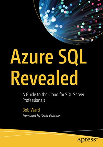 Azure SQL Revealed: A Guide to the Cloud for SQL Server Professionals