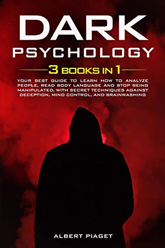 Dark Psychology ( 3 book in 1): Your Best Guide to Learn How...