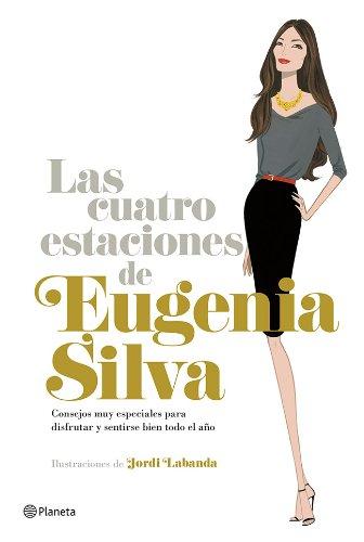 Las cuatro estaciones de Eugenia Silva: Consejos muy especiales para disfrutar y sentirse bien todo