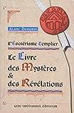 L'Esotérisme Templier : Le Livre des Mystères et des Révélations