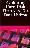Exploiting Hard Disk Firmware for Data Hiding