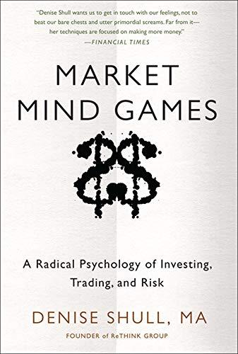 Market Mind Games: A Radical Psychology of Investing,...