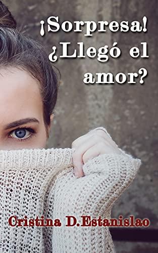¡Sorpresa! ¿Llegó el amor? de Cristina D. Estanislao