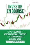 Investir en Bourse: Comment démarrer et adopter les bonnes stratégies pour gagner en...