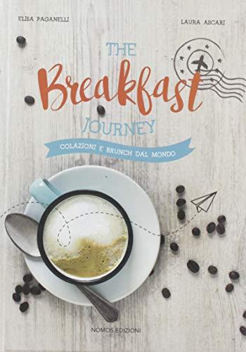 The breakfast journey. Colazioni e brunch dal mondo. Ediz. illustrata