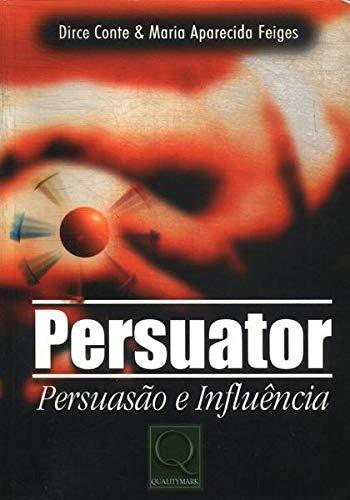 Persuator. Persuasão E Influencia