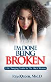 I'm Done Being Broken: Life Changing Truths For The Black Woman