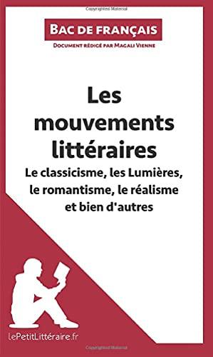 Les mouvements littéraires - Le classicisme, les Lumières, le romantisme, le réalisme et bien d'autres (Fiche de révision): Réussir le bac de français