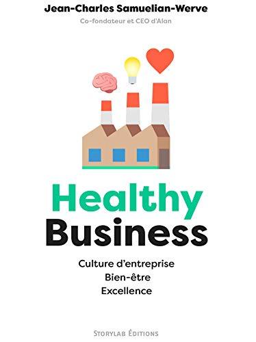 Healthy Business: Culture d'entreprise, Bien-être, Excellence  (STO.ESSAIS.DOCU) eBook: Samuelian-Werve, Jean-Charles: Amazon.fr