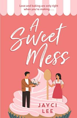 A Sweet Mess: A delicious romantic comedy to devour! by [Jayci Lee]