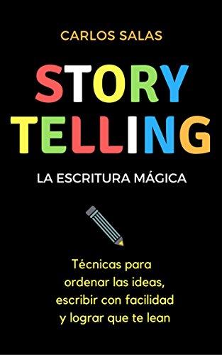 Storytelling, la escritura mágica: Técnicas para ordenar las ideas, escribir con facilidad y hacer que te lean