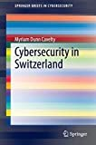 Cybersecurity in Switzerland (SpringerBriefs in Cybersecurity)