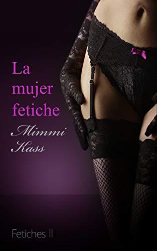 La mujer fetiche de Mimmi Kass pdf