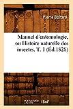 Manuel d'entomologie, ou Histoire naturelle des insectes. T. 1 (Éd.1828)