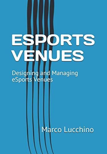 ESPORTS VENUES: Designing and Managing eSports Venues (eSport Management, Band 1)