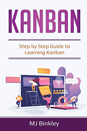 Kanban: Step by Step Guide to Learning Kanban