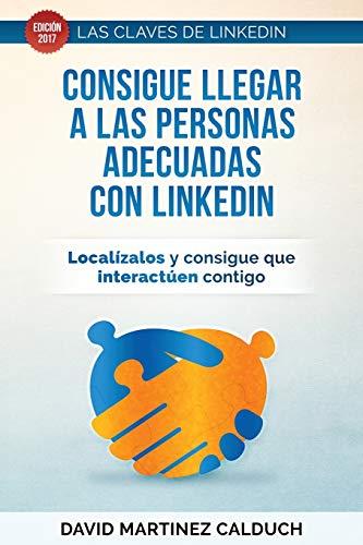 Consigue llegar a las personas adecuadas con LinkedIn: Localizalos y consigue que interactuen contig