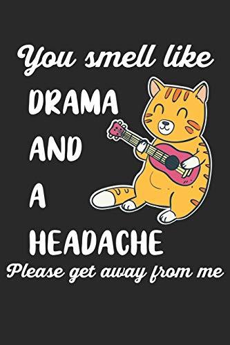 You Smell Like Drama And A Headache Please Get Away From Me: Katze Ukulele Notizbuch / Tagebuch / Heft mit Blanko Seiten. Notizheft mit Weißen Blanken ... Planer für Termine oder To-Do-Liste.