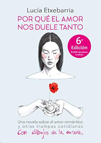 Por qué el amor nos duele tanto: Una novela sobre el amor romántico y otras trampas cotidianas.