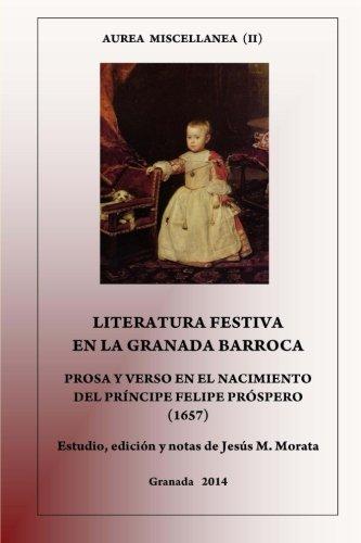 Literatura festiva en la Granada barroca: Prosa y verso en el nacimiento del Príncipe Felipe Prósp