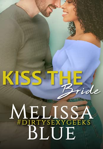 Kiss the Bride (#dirtysexygeeks Book 5) by [Melissa Blue]