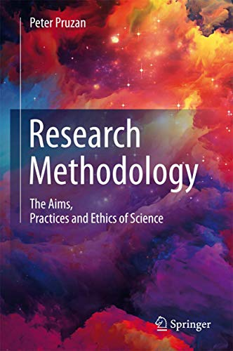 Research Methodology: The Aims, Practices and Ethics of Science