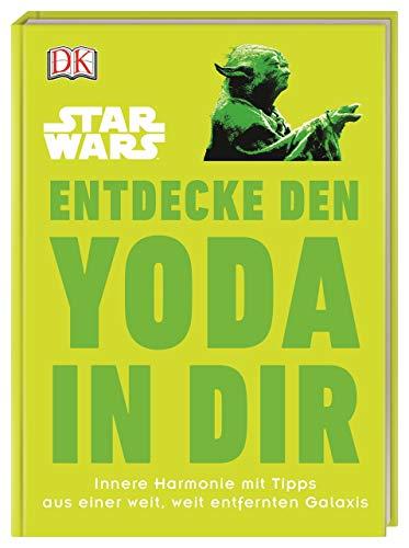 Star Wars™ Entdecke den Yoda in dir: Innere Harmonie mit Tipps aus einer weit, weit entfernten...