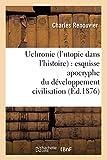 Uchronie (l'utopie dans l'histoire) : esquisse apocryphe du développement civilisation...