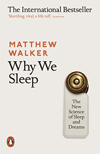 Why We Sleep: The New Science of Sleep and Dreams Kindle Edition