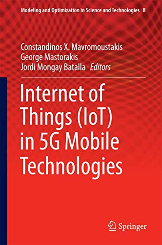Internet of Things (IoT) in 5G Mobile Technologies (Modeling and Optimization in Science and Technologies) 1