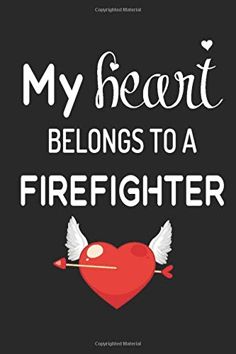 My Heart Belongs To A Firefighter: Blank Lined Personalized Wedding Anniversary Valentines Day Unique Notebook Gift Ideas for Him Husband Boyfriend Hubby - 6 X 9 Inch 120 Pages White