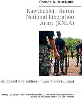 Kawthoolei - Karen National Liberation Army (KNLA): Als Oberst und Soeldner in Kawthoolei (Burma)