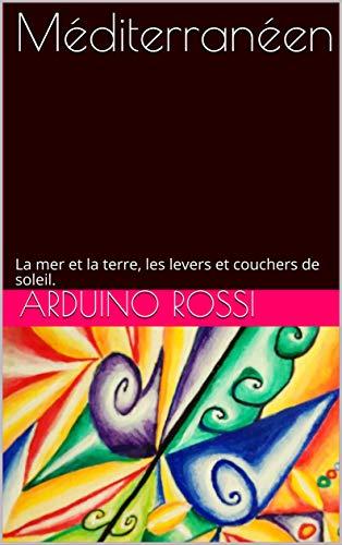 Mditerranen: La mer et la terre, les levers et couchers de soleil. (French Edition)