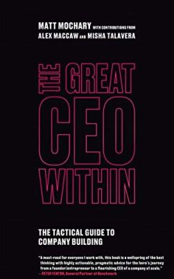 Amazon.com: The Great CEO Within: The Tactical Guide to Company Building eBook: Mochary, Matt, MacCaw, Alex, Talavera, Misha: Kindle Store