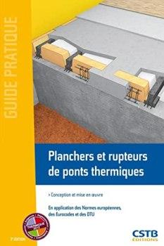 Planchers et rupteurs de ponts thermiques: Conception et mise en oeuvre. En application des normes européennes, des Eurocodes et des DTU.