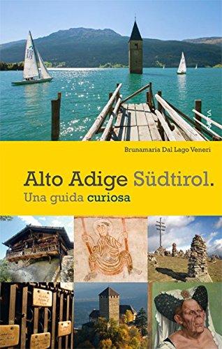 Alto Adige. Sdtirol. Una guida curiosa