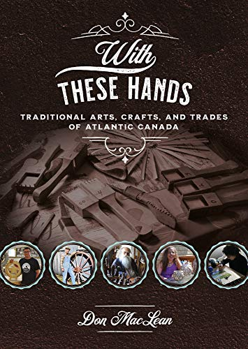 With These Hands: Traditional Arts, Crafts, and Trades of Atlantic Canada (Paperback)