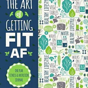 The Art Of Getting Fit AF One Year Fitness & Nutrition Journal: Fitness, Workout, Food And Nutrition - Journal, Planner… 9