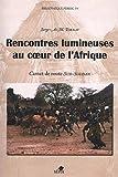 RENCONTRES LUMINEUSES AU COEUR DE L'AFRIQUE