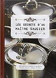 Les secrets d'un maître saucier : 100 recettes sucrées et...