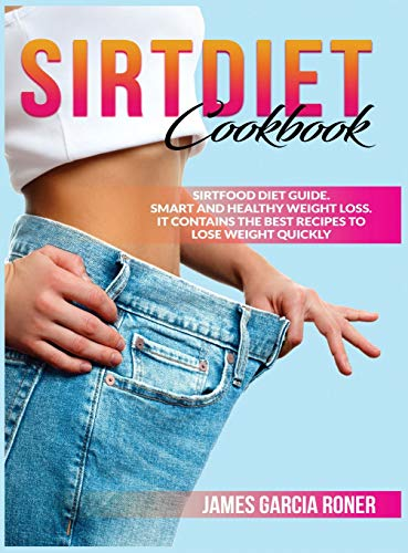 Sirtdiet cookbook: Sirtfood diet guide Smart and healthy weight loss. It contains the best recipes to lose weight