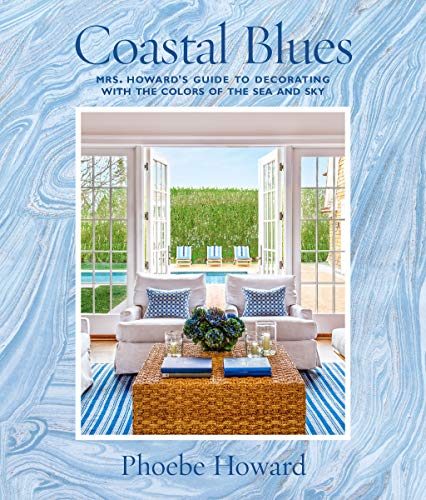 Coastal Blues: Mrs. Howard's Guide to Decorating with the Colors...