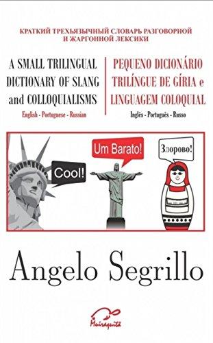 Pequeno dicionário trilíngue de gíria e linguagem coloquial: Inglês - Português - Russo