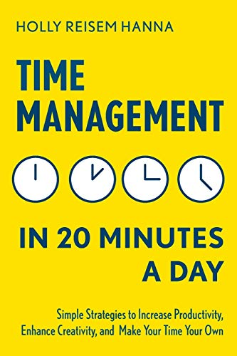 Time Management in 20 Minutes a Day: Simple Strategies to...