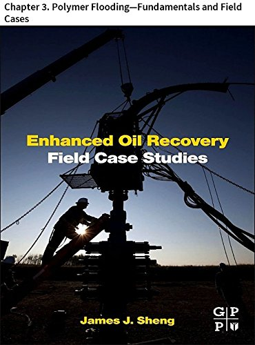Enhanced Oil Recovery Field Case Studies: Chapter 3. Polymer Flooding—Fundamentals and Field Cases