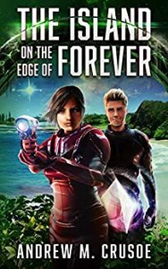 The Island on the Edge of Forever by Andrew M. Crusoe