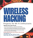 Wireless Hacking: Projects for Wi-Fi Enthusiasts: Cut the cord and discover the world of wireless hacks!