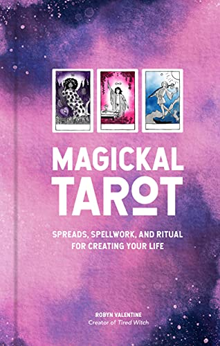Magickal Tarot: Spreads, Spellwork, and Ritual for Creating...