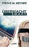 Überwacht - S.M.A.R.T.: Cyber-Thriller (German Edition)